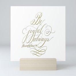 Be Joyful Always Mini Art Print