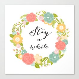 Stay A While Canvas Print