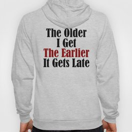 Older I Get Earlier It Gets Late Hoody