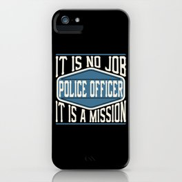 Police Officer  - It Is No Job, It Is A Mission iPhone Case