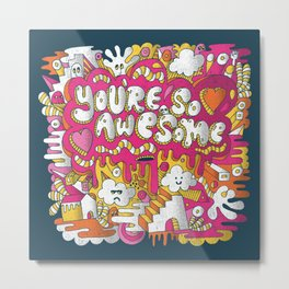 You're so awesome Metal Print