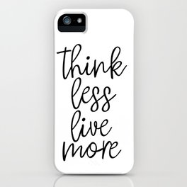 Think Less Live More, Scandinavian Art, Quote Poster, Inspirational Quote, Motivational Art iPhone Case