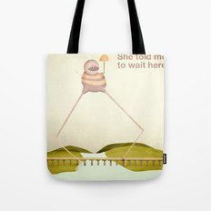 She Told Me to Wait Here Tote Bag
