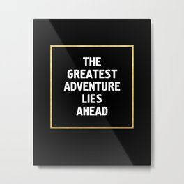 THE GREATEST ADVENTURE LIES AHEAD - travel quote Metal Print