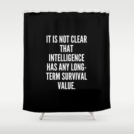 It is not clear that intelligence has any long term survival value Shower Curtain
