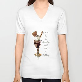 """Cover Me In Chocolate And Call Me """"Pudding"""" Unisex V-Neck"""