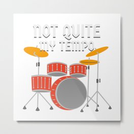Not Quite My Tempo Metal Print