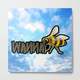 WANNA BEE Metal Print