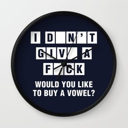 I Don't Give A Fuck Would You Like To Buy A Vowel? Wall Clock