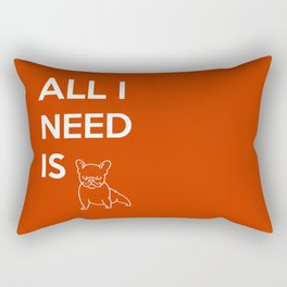 All I need is Frenchie Rectangular Pillow