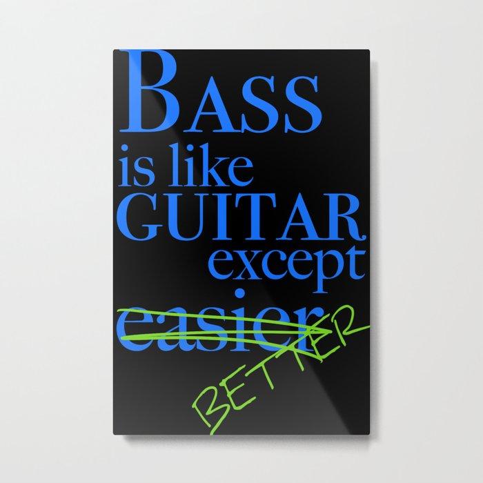 Bass is Better Metal Print