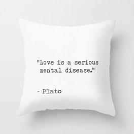 """Love is a serious mental disease."" - Plato Throw Pillow"