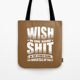 Wish in one hand, shit in the other.  See which fills up first! Tote Bag