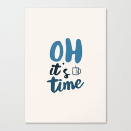 Oh It's Time Canvas Print