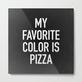 My Favorite Color is Pizza Metal Print