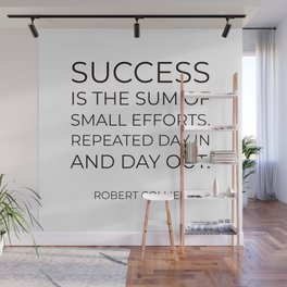 """""""Success is the sum of small efforts, repeated day in and day out."""" – Robert Collier Wall Mural"""