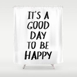 It's a Good Day to Be Happy II Shower Curtain