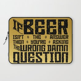 If Beer Isn't the Answer Laptop Sleeve