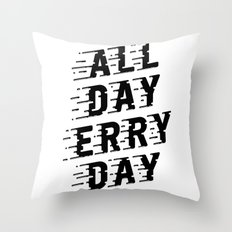 All Day Erry Day Throw Pillow