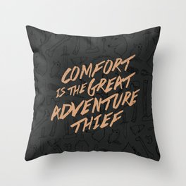Comfort is the Great Adventure Thief Throw Pillow