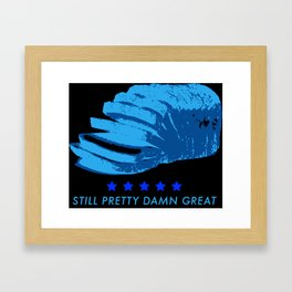 Still Pretty Damn Great Framed Art Print