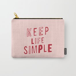 Keep Life Simple cute positive uplifting inspiration for home bedroom wall decor Carry-All Pouch