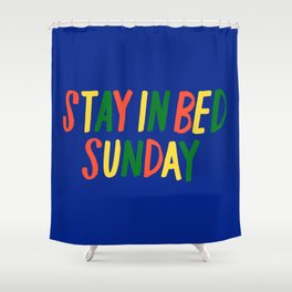 Stay in Bed Sunday Shower Curtain