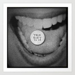 talk dirty to me Art Print
