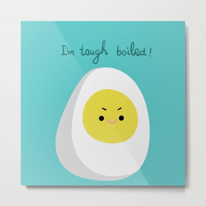 Tough Boiled Egg Metal Print