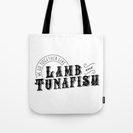 We Go Together Like Lamb & Tunafish Tote Bag