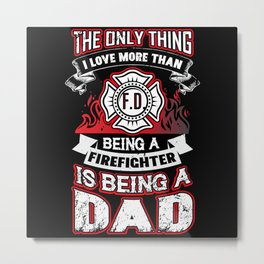 the Only Thing I Love More Firefighter Dad Vintage Metal Print