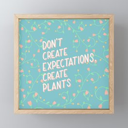 Don't Create Expectations, Create Plants Framed Mini Art Print