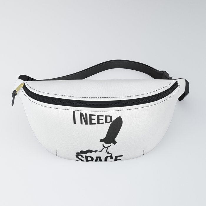 I Need Space Funny Sarcastic Design Fanny Pack