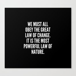 We must all obey the great law of change It is the most powerful law of nature Canvas Print