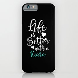 Life Is Better With A Kiara iPhone Case