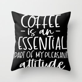 Coffee Is Essential Part Of My Pleasant Attitude Throw Pillow