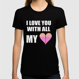 i love you with all of my heart/breasts T-shirt