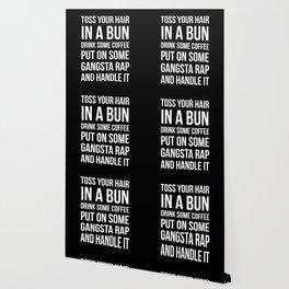 Toss Your Hair in a Bun, Coffee, Gangsta Rap & Handle It (Black) Wallpaper