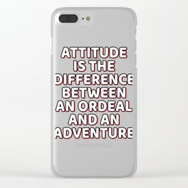 """""""Attitude Is The Difference Between An Ordeal And An Adventure"""" tee design. Great for gifts too! Clear iPhone Case"""