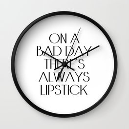 On a Bad Day There's Always Lipstick, fashion quote, lipstick print, motivational quote, fashion typ Wall Clock