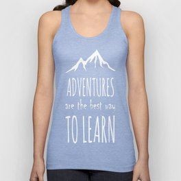 Adventures Are The Best Way To Learn Unisex Tank Top