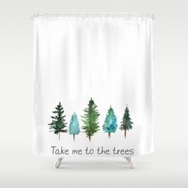 Take me to the trees watercolor Shower Curtain