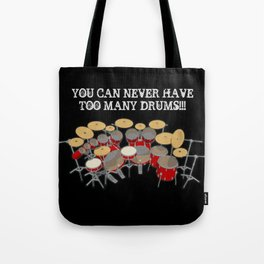 You Can Never Have Too Many Drums! Tote Bag
