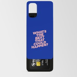 Whats The Best That Could Happen Android Card Case
