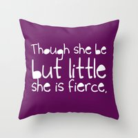 though she be but little Throw Pillows featuring 'Though she be but little, she is fierce.' by inkandstardust