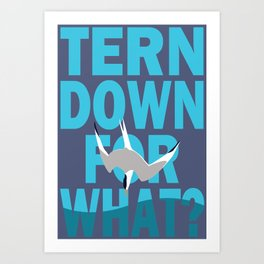 Tern Down For What? Art Print