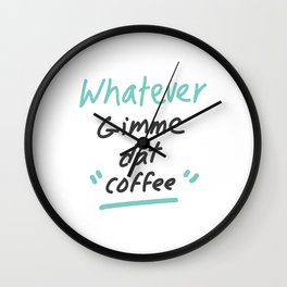 Whatever Gimme Dat Coffee Wall Clock