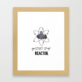 You Start Up My Reactor Framed Art Print