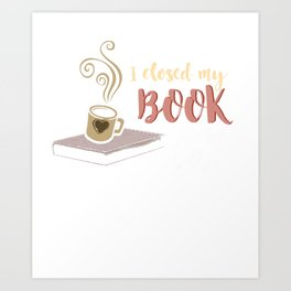 I Closed My Book Bookworms Readers Novels Reading Poems Literature Gift Art Print