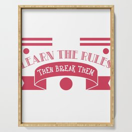 """""""First Learn The Rules Then Break Them"""" tee design. Perfect gift this seasons of giving! Get it now! Serving Tray"""
